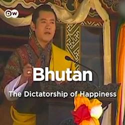 Bhutan - The Dictatorship of Happiness