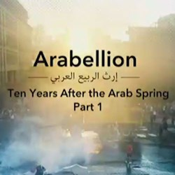 Arabellion Ten Years After the Arab Spring, Part 1