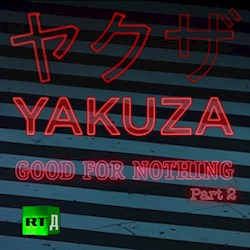 Out of Cycle: Yakuza. Good For Nothing Part 2 (CU)