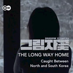 The Long Way Home - Caught Between North and South Korea