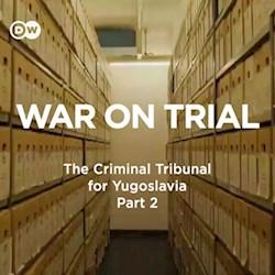 War on Trial: The Criminal Tribunal for Yugoslavia - Part 2
